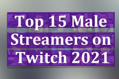 Top 15 Male Twitch streamers 2021