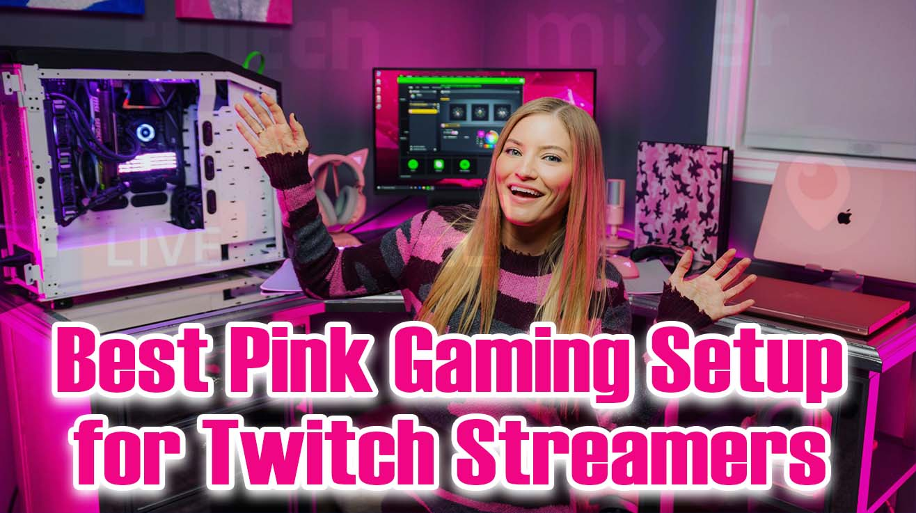 Best pink gaming setup for twitch streamers